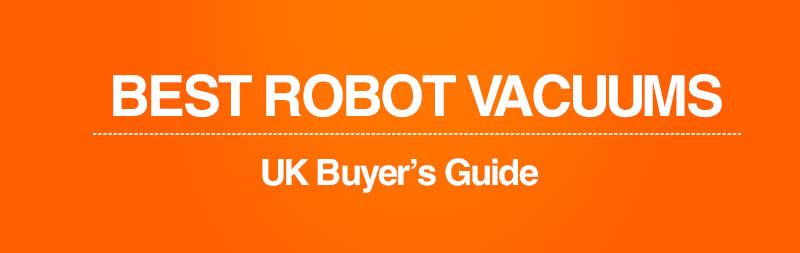 Best Robot Vacuum Cleaners In 2019 Uk Buyer S Guide