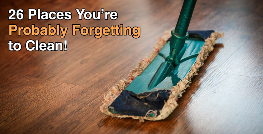 26 Places You're Probably Forgetting to Clean