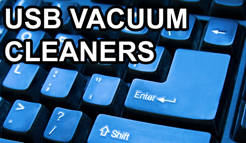 A guide to USB vacuum cleaners