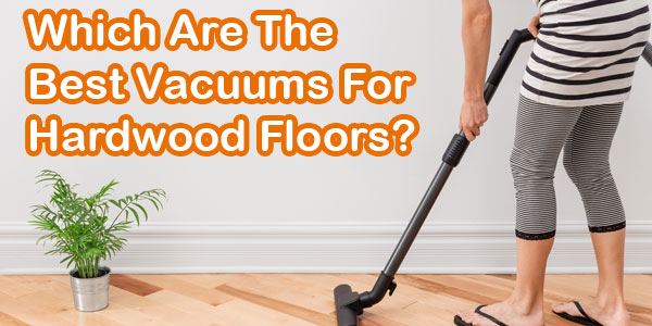 Our guide to the best vacuums for hardwood flooring